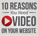 10 Reasons You Need Video on Your Website