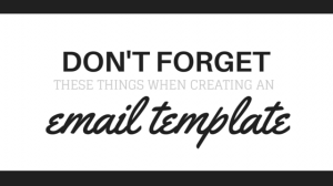 Don't Forget These Things When Creating an Email Template